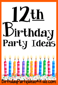 12th Birthday Party Ideas For Twelve Year Olds