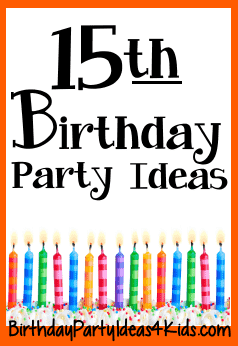 15th Birthday Party Ideas For Fifteen Year Old Parties
