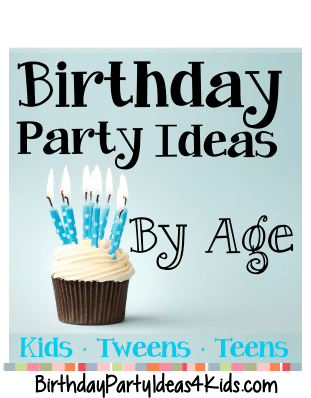birthday party ideas by age 1, 2, 3, 4, 5, 6, 7, 8, 9, 10, 11, 12, 13, 14, 15, 16, 17, 18 years old