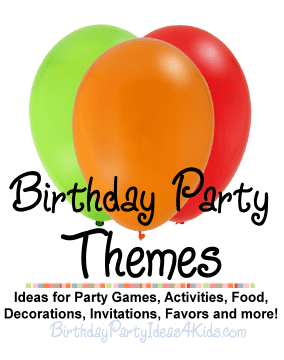 birthday party themes for parties kids, tweens and teen parties