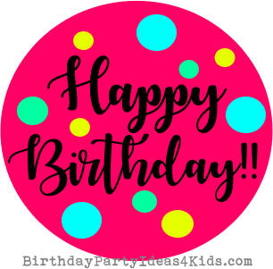 happy birthday from Birthday Party Ideas 4 Kids