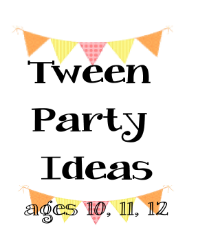 Tween Party Ideas For 9 10 11 And 12 Years Old Parties